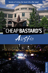 The Cheap Bastard's® Guide to Austin: Secrets of Living the Good Life--For Less!
