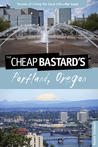The Cheap Bastard's® Guide to Portland, Oregon: Secrets of Living the Good Life--For Less!