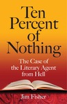 Ten Percent of Nothing: The Case of the Literary Agent from Hell