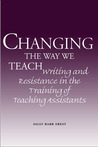 Changing the Way We Teach: Writing and Resistance in the Training of Teaching Assistants