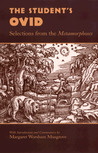 The Student�s Ovid: Selections From the Metamorphoses
