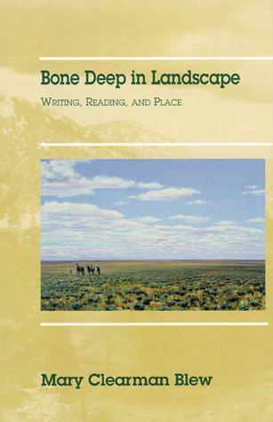 Bone Deep in Landscape: Writing, Reading, and Place
