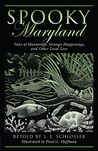 Spooky Maryland: Tales of Hauntings, Strange Happenings, and Other Local Lore
