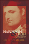 Napoleon and Berlin: The Franco-Prussian War in North Germany, 1813