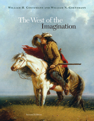 The West of the Imagination by William H. Goetzmann