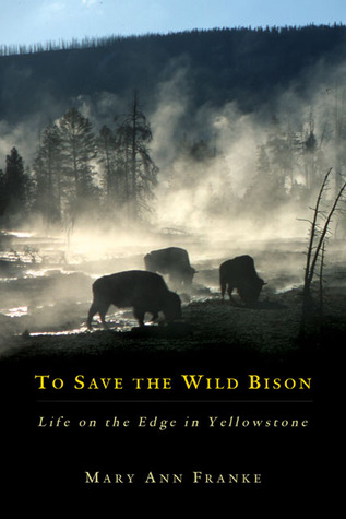 To Save the Wild Bison: Life on the Edge in Yellowstone