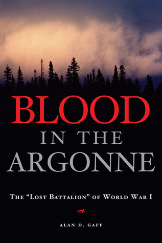 """Free online download Blood in the Argonne: The """"Lost Battalion"""" of World War I (Campaigns and Commanders #8) PDF by Alan D. Gaff"""