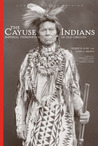 The Cayuse Indians: Imperial Tribesmen of Old Oregon  Commemorative Edition