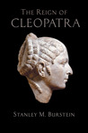 The Reign of Cleopatra by Stanley Mayer Burstein