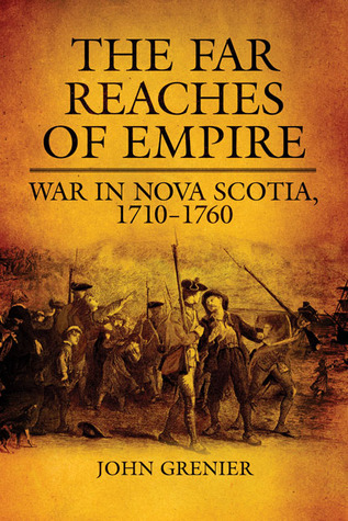 The Far Reaches of Empire: War in Nova Scotia, 1710�1760