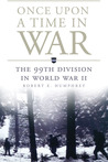 Once Upon a Time in War: The 99th Division in World War II