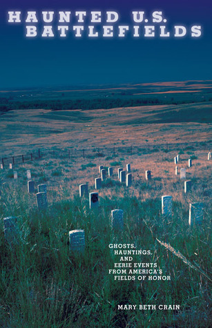 Haunted U.S. Battlefields: Ghosts, Hauntings, and Eerie Events from America