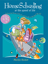 Homeschooling at the Speed of Life: Balancing Home, School, and Family in the Real World