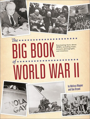 The Big Book of World War II: Fascinating Facts about WWII Including Maps, Historic Photographs, and Timelines