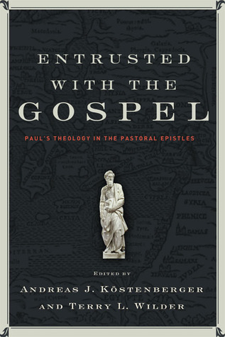 Entrusted with the Gospel by Andreas J. Kostenberger