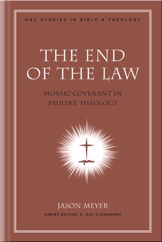 The End of the Law by Jason C. Meyer