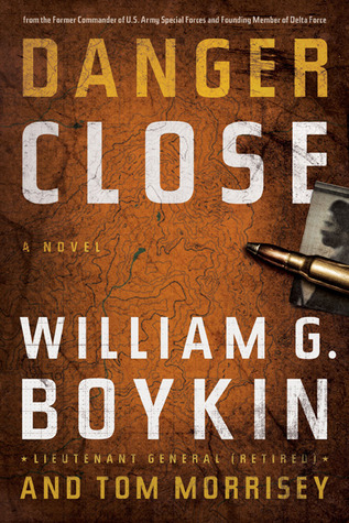 Danger Close by William G. Boykin