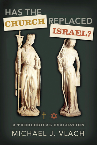 Has the Church Replaced Israel? by Michael J. Vlach