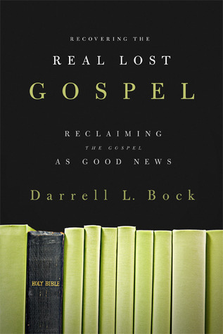 Recovering the Real Lost Gospel by Darrell L. Bock
