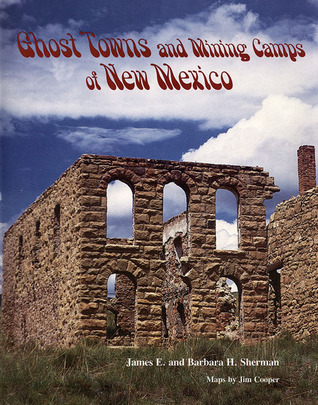 Ghost Towns and Mining Camps of New Mexico by James E. Sherman