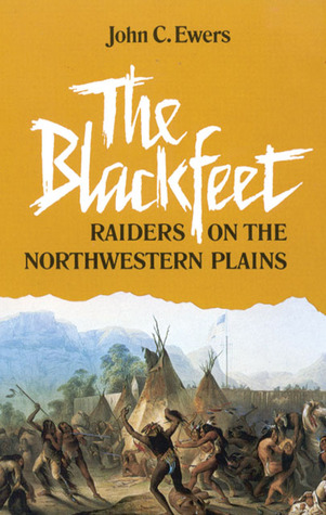 The Blackfeet by John Canfield Ewers