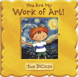 You Are My Work of Art by Sue DiCicco
