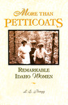 More than Petticoats: Remarkable Idaho Women