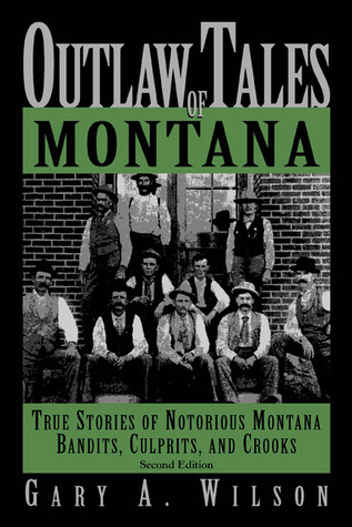 Outlaw Tales of Montana, 2nd by Gary Wilson