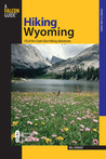 Hiking Wyoming, 2nd: 110 of the State's Best Hiking Adventures