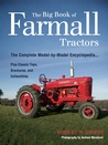 The Big Book of Farmall Tractors: The Complete Model-By-Model Encyclopedia.Plus Classic Toys, Brochures, and Collectibles