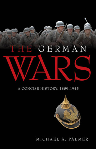 The German Wars: A Concise History, 1859-1945