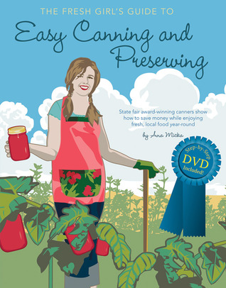 The Fresh Girl's Guide to Easy Canning and Preserving