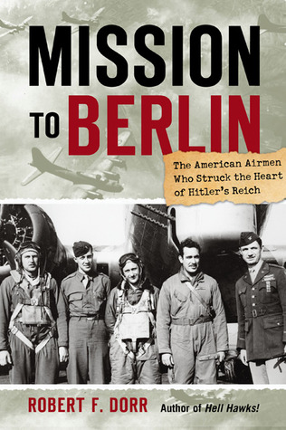 Mission to Berlin by Robert F. Dorr