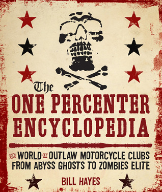 The One Percenter Encyclopedia by Bill Hayes