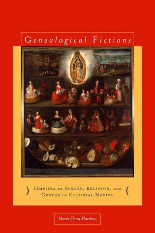 Genealogical Fictions by Maria Elena Martinez