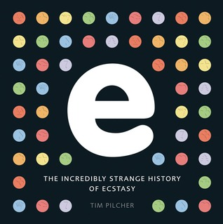 e, the incredibly strange history of ecstasy by Tim Pilcher
