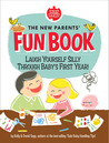 The New Parents' Fun Book: Hilarious Ways to Spend Your Precious Down Time!