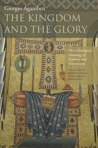 The Kingdom and the Glory by Giorgio Agamben