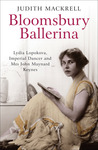 Bloomsbury Ballerina: Lydia Lopokova, Imperial Dancer and Mrs John Maynard Keynes