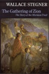 The Gathering of Zion: The Story of the Mormon Trail