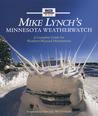 Mike Lynch's Minnesota WeatherWatch: A Complete Guide for Weather-Obsessed Minnesotans