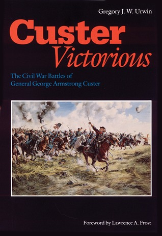 Custer Victorious by Gregory J.W. Urwin