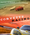 Corvette Racing: Six Generations from Sebring to Le Mans