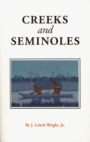 Creeks and Seminoles: The Destruction and Regeneration of the Muscogulge People (Indians of the Southeast) J. Leitch Wright