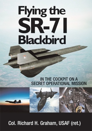 Flying the SR-71 Blackbird by Richard H. Graham