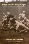 What a Game They Played: An Inside Look at the Golden Era of Pro Football