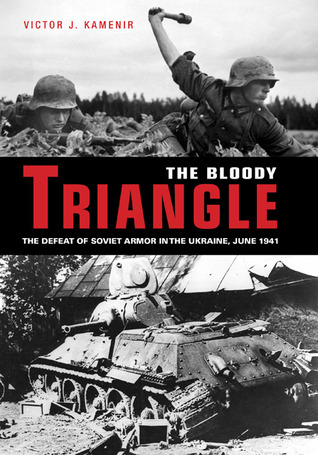 Bloody Triangle: The Defeat of Soviet Armor in the Ukraine, June 1941