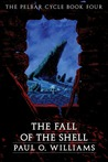The Fall of the Shell (The Pelbar Cycle, #4)