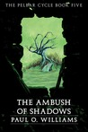 An Ambush of Shadows (The Pelbar Cycle, #5)