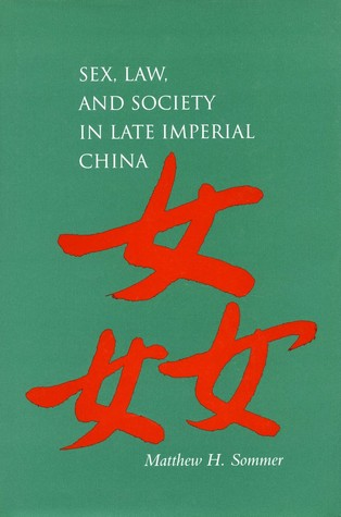 Sex, Law, and Society in Late Imperial China by Matthew Harvey Sommer